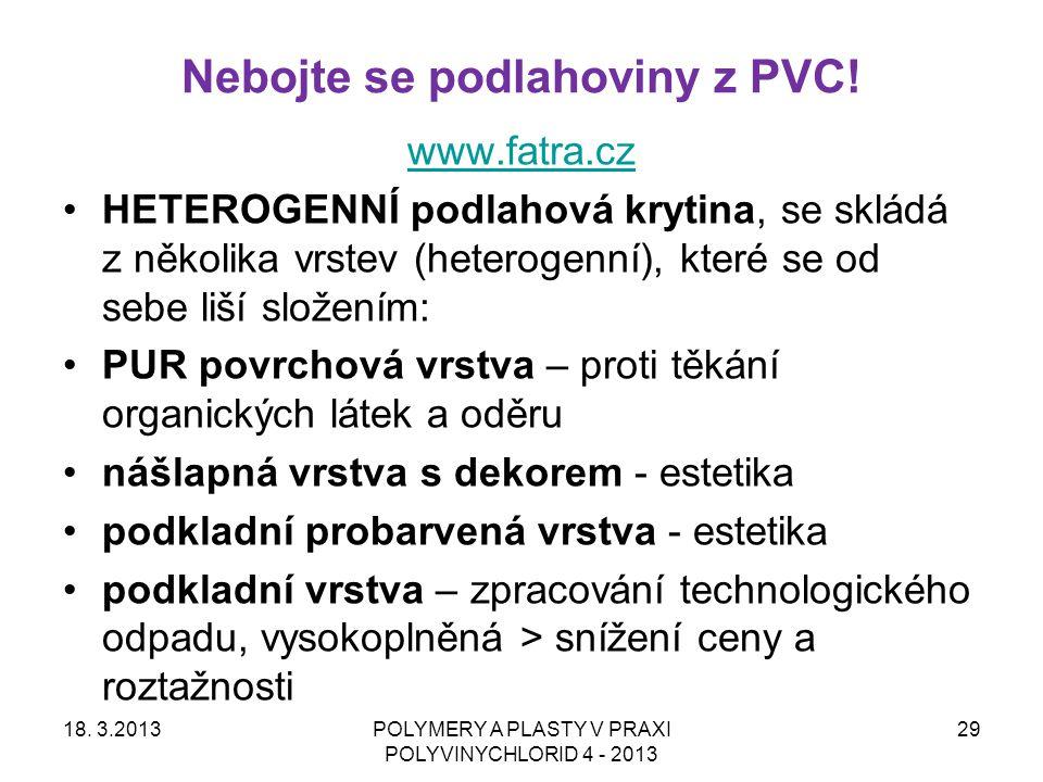 Nebojte se podlahoviny z PVC! 18. 3.2013POLYMERY A PLASTY V PRAXI POLYVINYCHLORID 4 - 2013 29 www.fatra.cz HETEROGENNÍ podlahová krytina, se skládá z