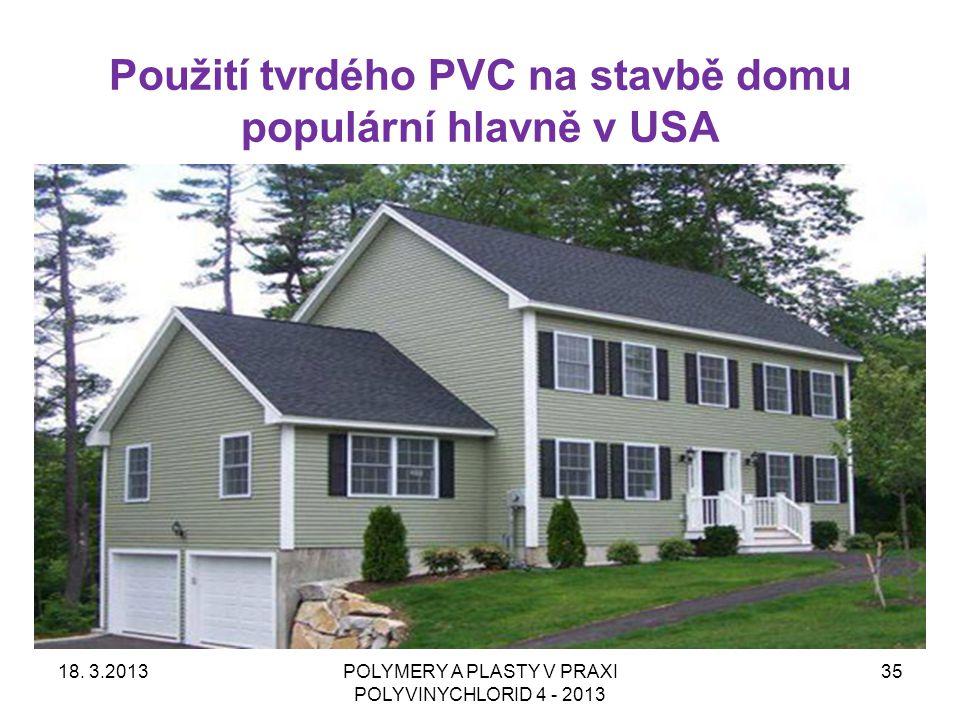 Použití tvrdého PVC na stavbě domu populární hlavně v USA 18. 3.2013POLYMERY A PLASTY V PRAXI POLYVINYCHLORID 4 - 2013 35