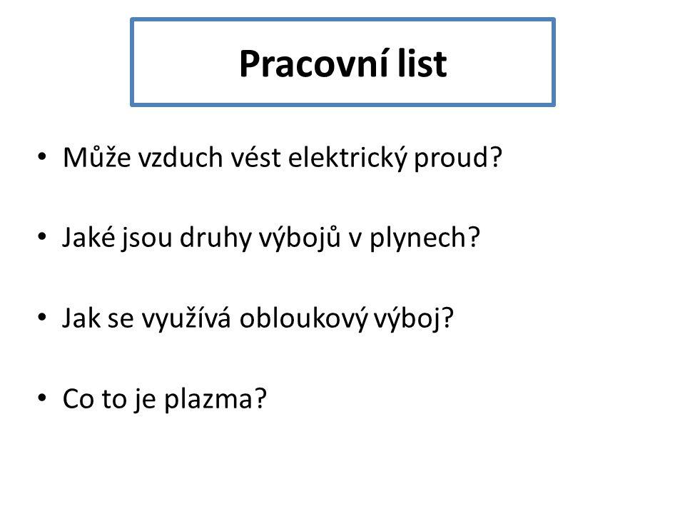 Pracovní list Může vzduch vést elektrický proud? Jaké jsou druhy výbojů v plynech? Jak se využívá obloukový výboj? Co to je plazma?