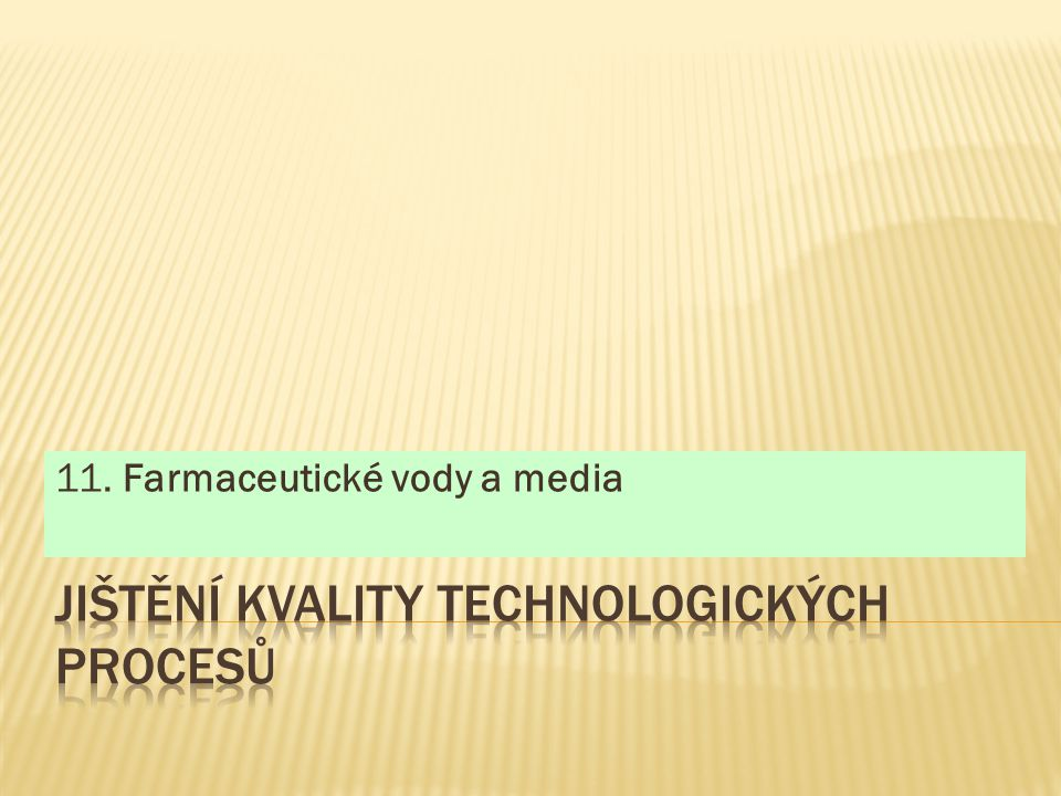  Druhy farmaceuticky čistých vod  Výroba, skladování a distribuce  Validace a monitorování  Čistá pára  Vzduch tlakový
