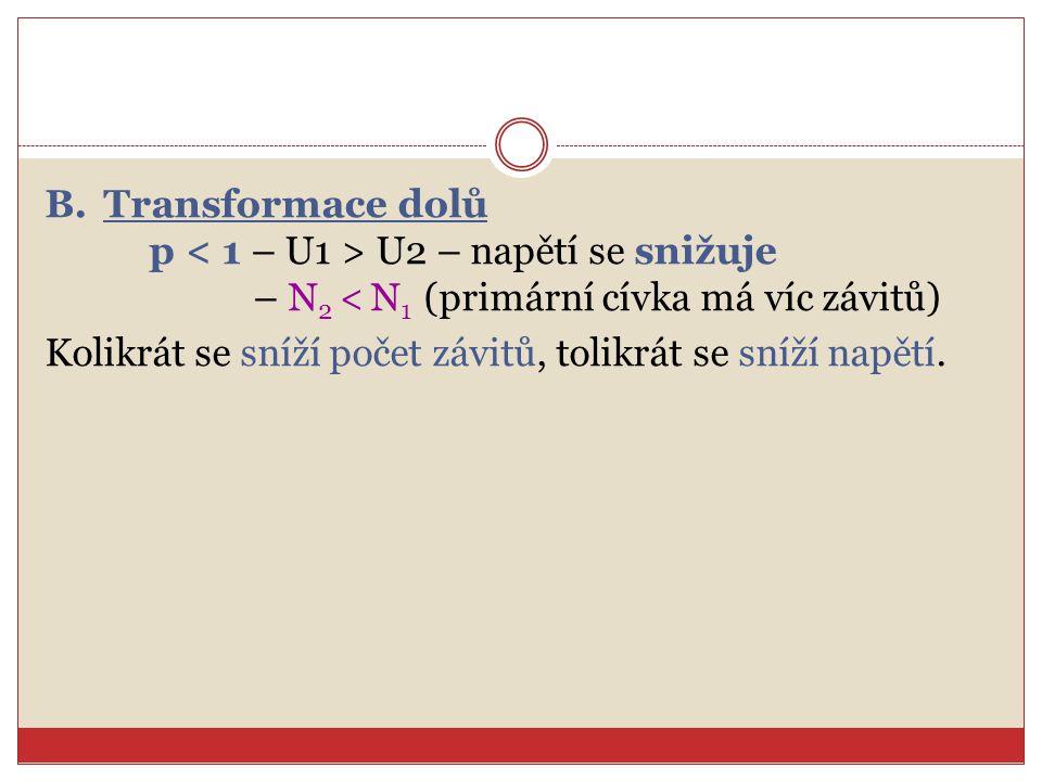 B.Transformace dolů p U2 – napětí se snižuje – N 2 < N 1 (primární cívka má víc závitů) Kolikrát se sníží počet závitů, tolikrát se sníží napětí.