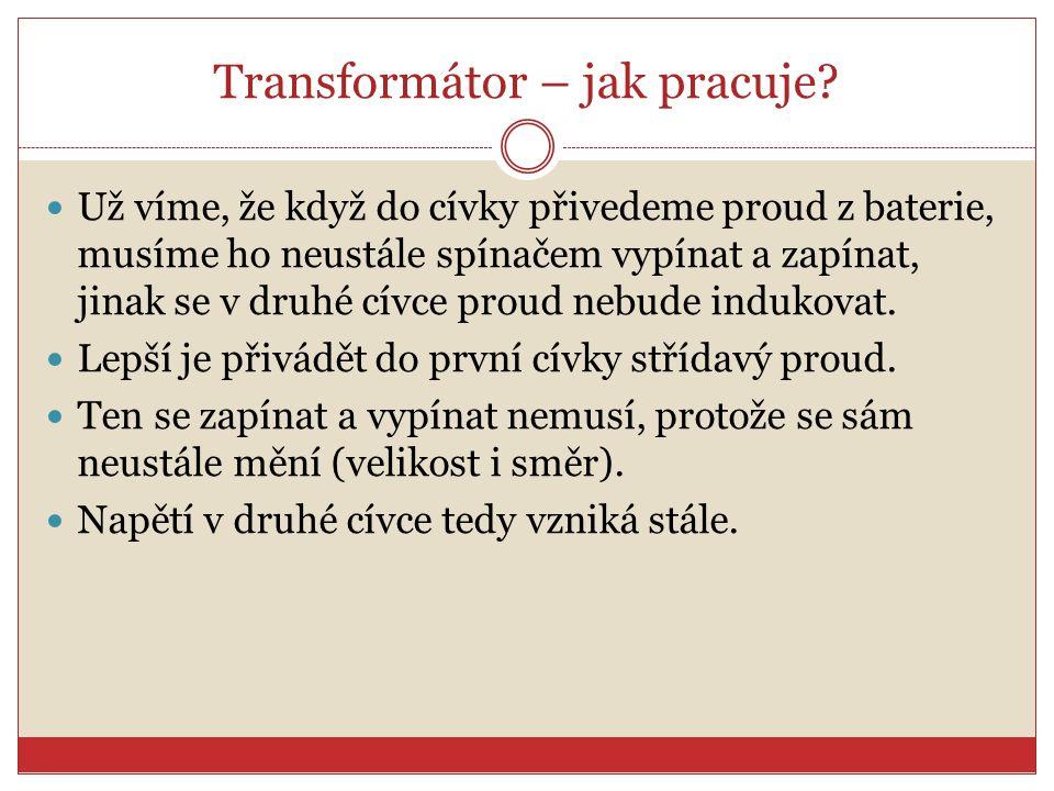 Využití transformátorů U transformátoru platí, kolikrát se zvýší napětí, tolikrát zmenší proud.
