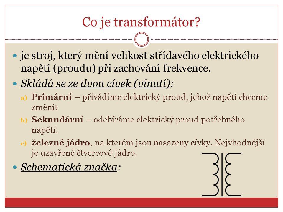 Co je transformátor? je stroj, který mění velikost střídavého elektrického napětí (proudu) při zachování frekvence. Skládá se ze dvou cívek (vinutí):