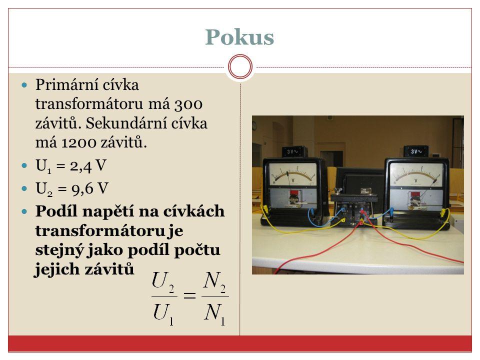 Pokus Primární cívka transformátoru má 300 závitů. Sekundární cívka má 1200 závitů. U 1 = 2,4 V U 2 = 9,6 V Podíl napětí na cívkách transformátoru je
