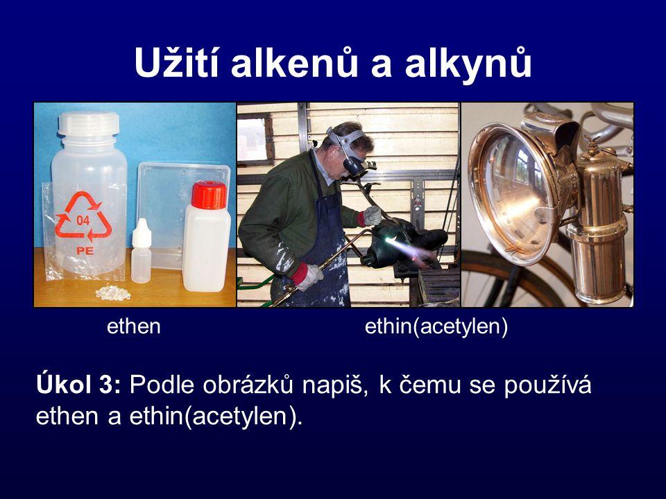 Užití alkenů a alkynů ethen ethin(acetylen) Úkol 3: Podle obrázků napiš, k čemu se používá ethen a ethin(acetylen).