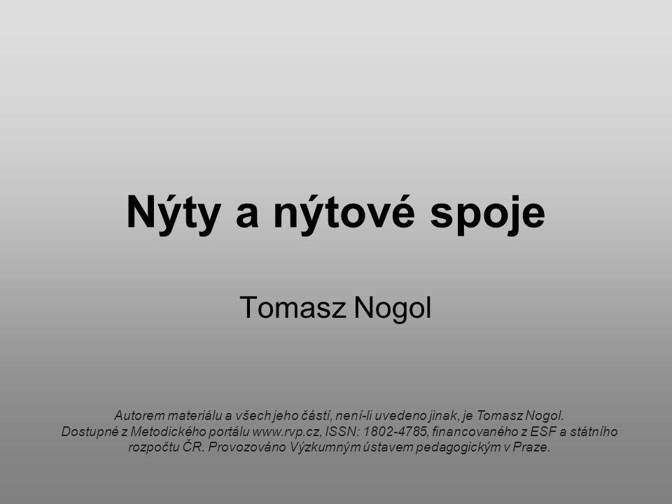 Nýty a nýtové spoje Tomasz Nogol Autorem materiálu a všech jeho částí, není-li uvedeno jinak, je Tomasz Nogol. Dostupné z Metodického portálu www.rvp.