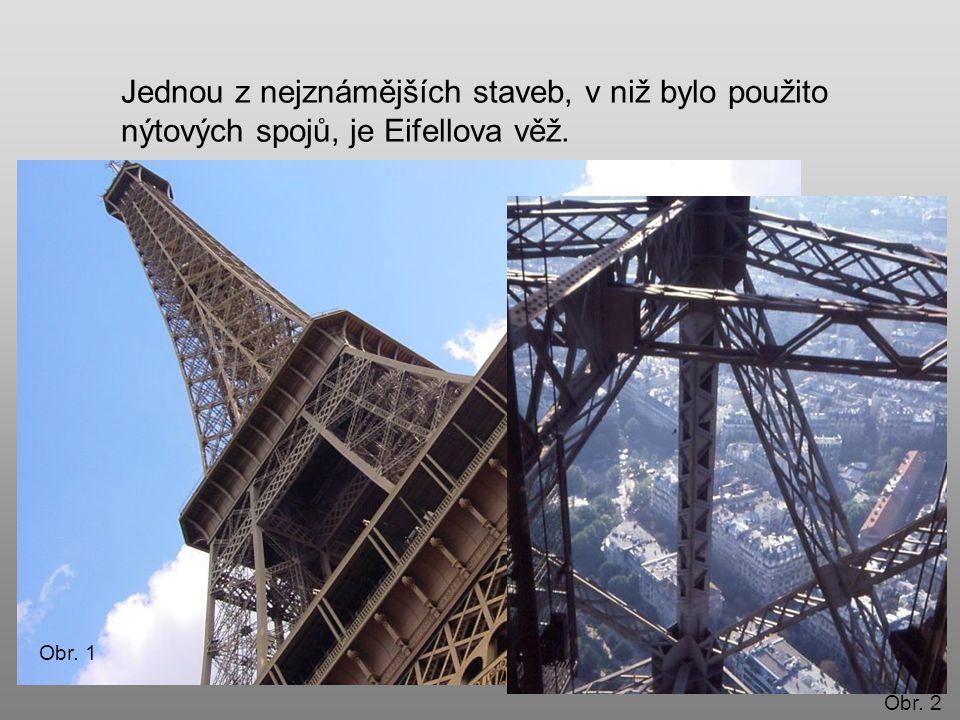 Jednou z nejznámějších staveb, v niž bylo použito nýtových spojů, je Eifellova věž. Obr. 1 Obr. 2