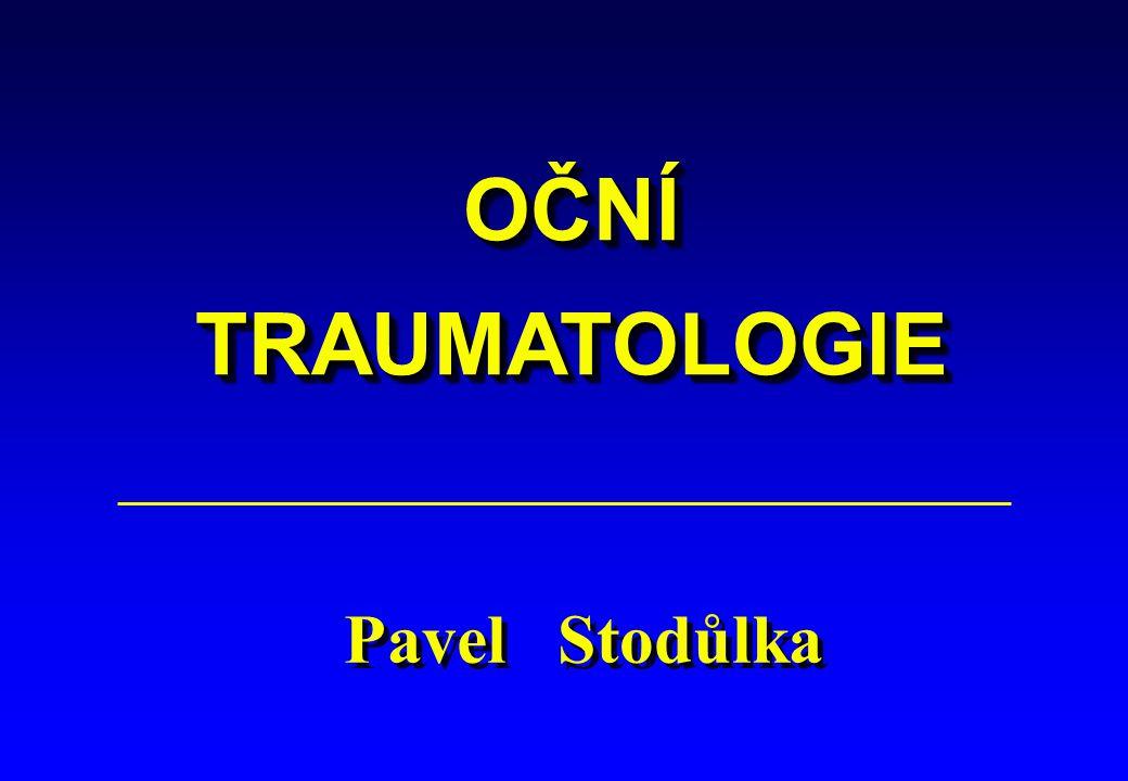 OČNÍTRAUMATOLOGIEOČNÍTRAUMATOLOGIE Pavel Stodůlka