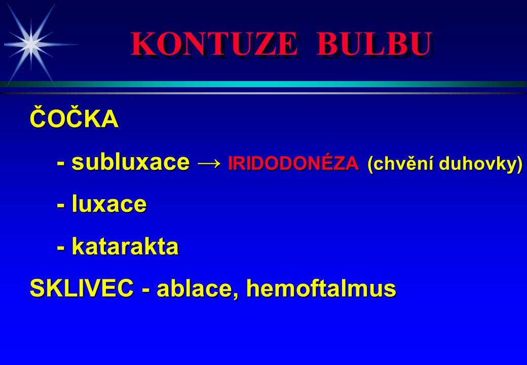 KONTUZE BULBU ČOČKA - subluxace → IRIDODONÉZA (chvění duhovky) - subluxace → IRIDODONÉZA (chvění duhovky) - luxace - luxace - katarakta - katarakta SK