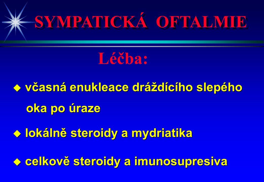 SYMPATICKÁ OFTALMIE u včasná enukleace dráždícího slepého oka po úraze oka po úraze u lokálně steroidy a mydriatika u celkově steroidy a imunosupresiv
