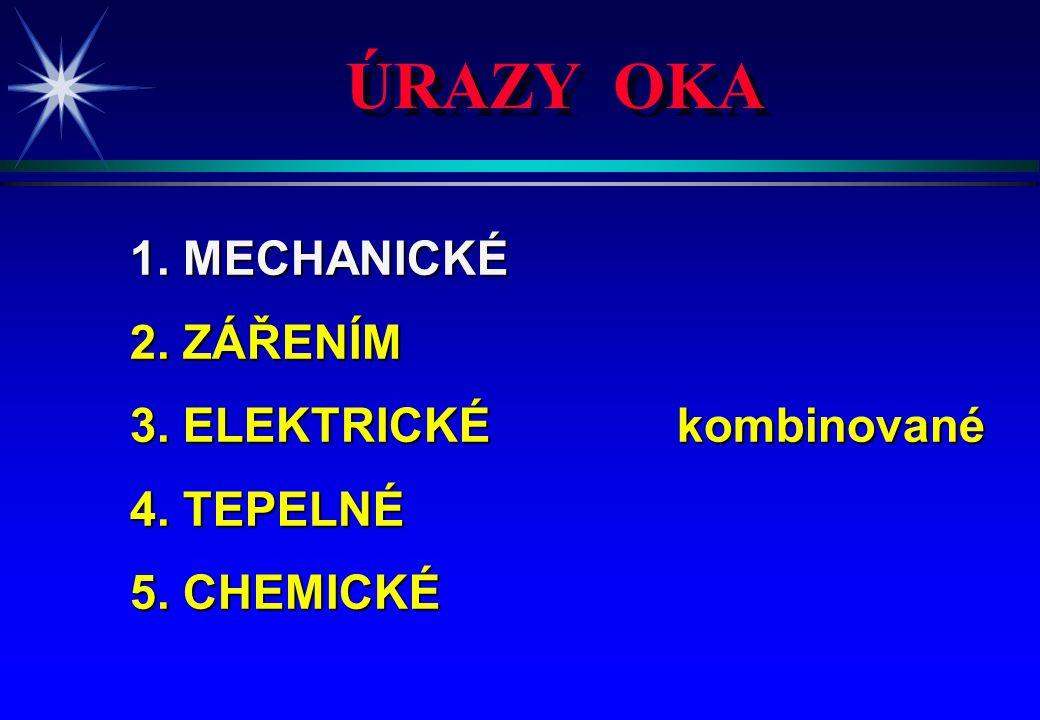 ÚRAZY OKA 1. MECHANICKÉ 2. ZÁŘENÍM 3. ELEKTRICKÉ kombinované 4. TEPELNÉ 5. CHEMICKÉ