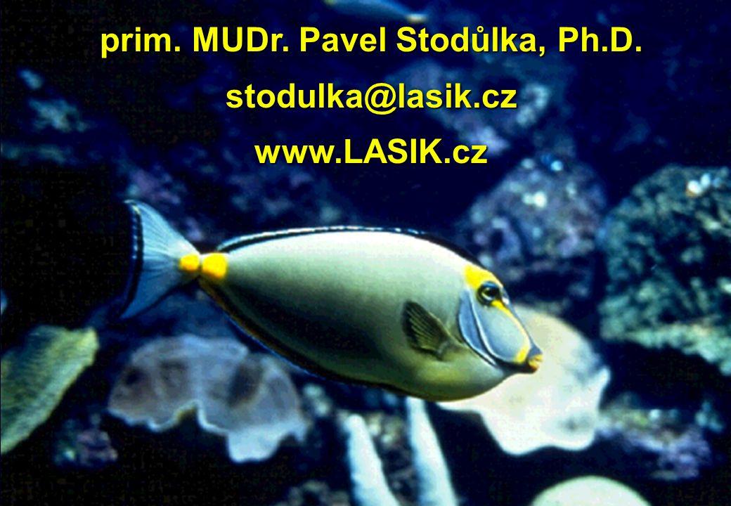 prim. MUDr. Pavel Stodůlka, Ph.D. stodulka@lasik.cz www.LASIK.cz