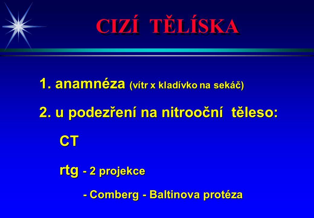 1. anamnéza (vítr x kladívko na sekáč) 2. u podezření na nitrooční těleso: CT CT rtg - 2 projekce rtg - 2 projekce - Comberg - Baltinova protéza - Com
