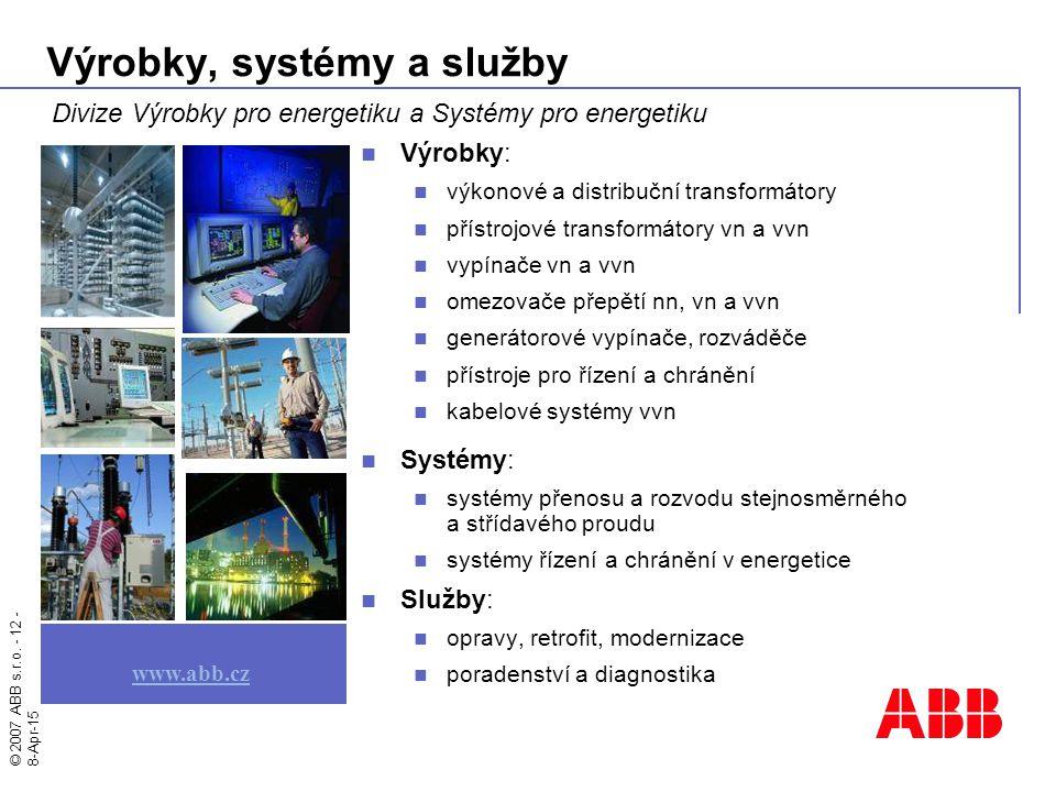 © 2007 ABB s.r.o. - 12 - 8-Apr-15 Výrobky, systémy a služby Výrobky: výkonové a distribuční transformátory přístrojové transformátory vn a vvn vypínač