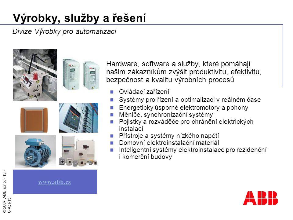 © 2007 ABB s.r.o. - 13 - 8-Apr-15 Výrobky, služby a řešení Hardware, software a služby, které pomáhají našim zákazníkům zvýšit produktivitu, efektivit
