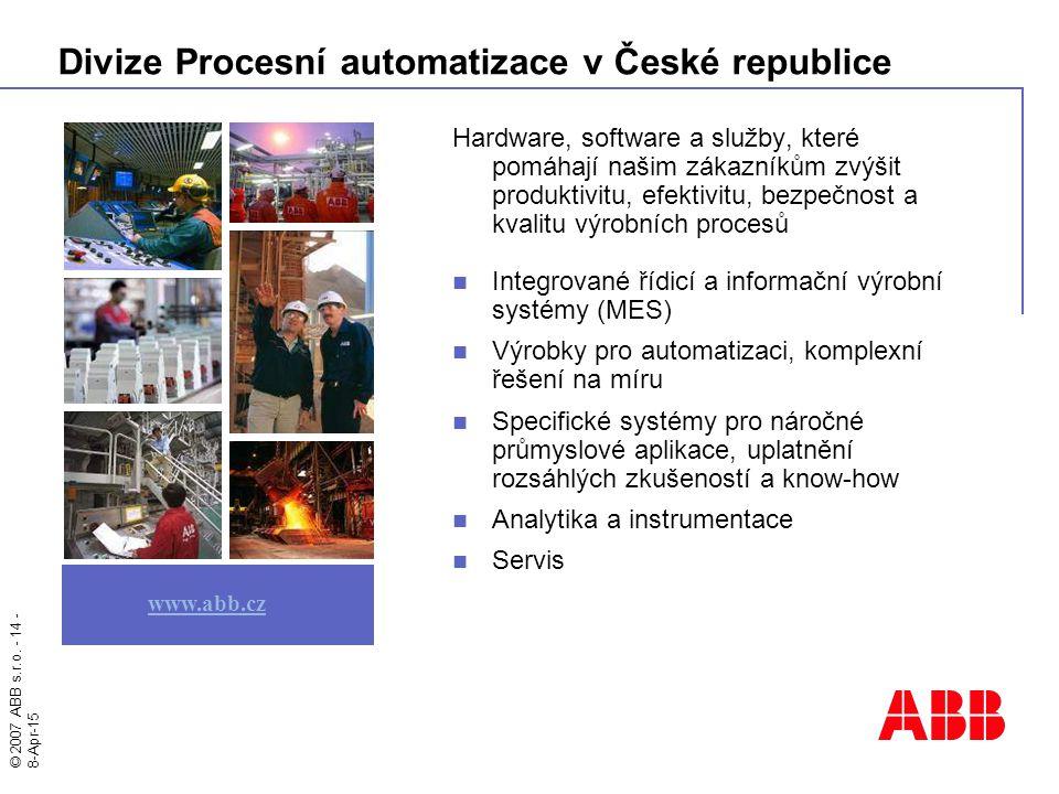 © 2007 ABB s.r.o. - 14 - 8-Apr-15 Divize Procesní automatizace v České republice Hardware, software a služby, které pomáhají našim zákazníkům zvýšit p