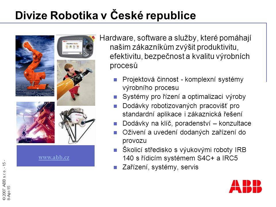 © 2007 ABB s.r.o. - 15 - 8-Apr-15 Divize Robotika v České republice Hardware, software a služby, které pomáhají našim zákazníkům zvýšit produktivitu,