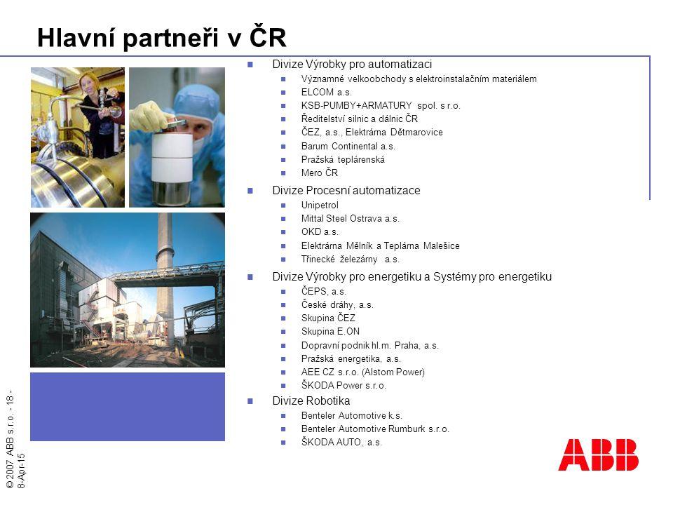 © 2007 ABB s.r.o. - 18 - 8-Apr-15 Hlavní partneři v ČR Divize Výrobky pro automatizaci Významné velkoobchody s elektroinstalačním materiálem ELCOM a.s
