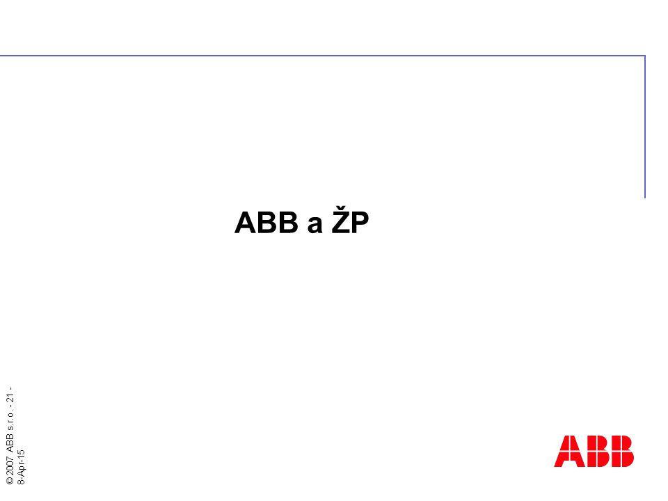 © 2007 ABB s.r.o. - 21 - 8-Apr-15 ABB a ŽP