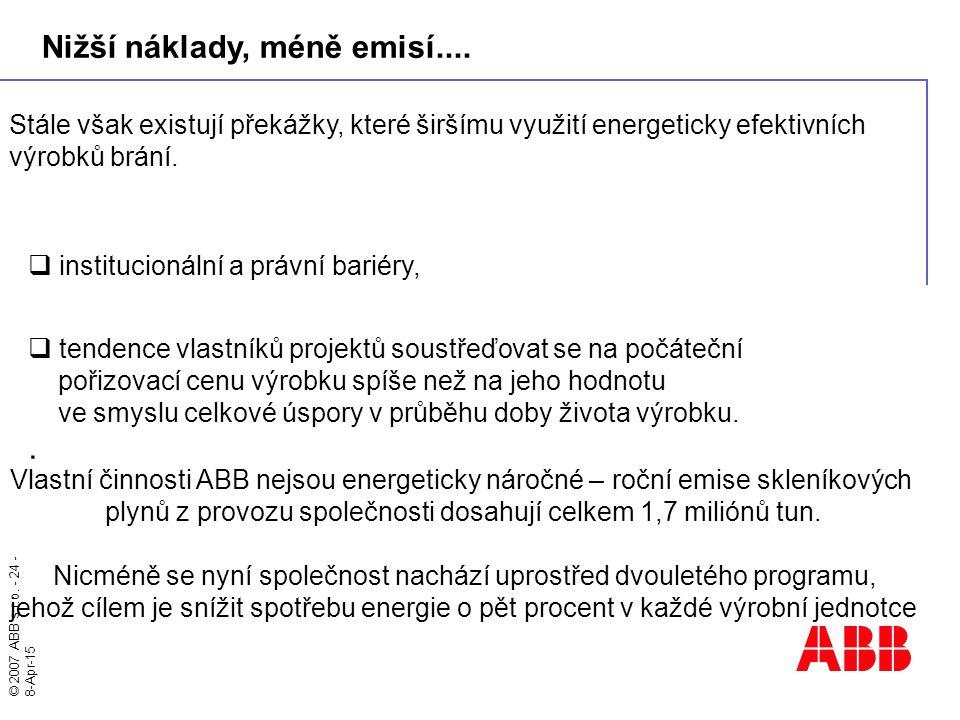 © 2007 ABB s.r.o. - 24 - 8-Apr-15 Stále však existují překážky, které širšímu využití energeticky efektivních výrobků brání.  institucionální a právn