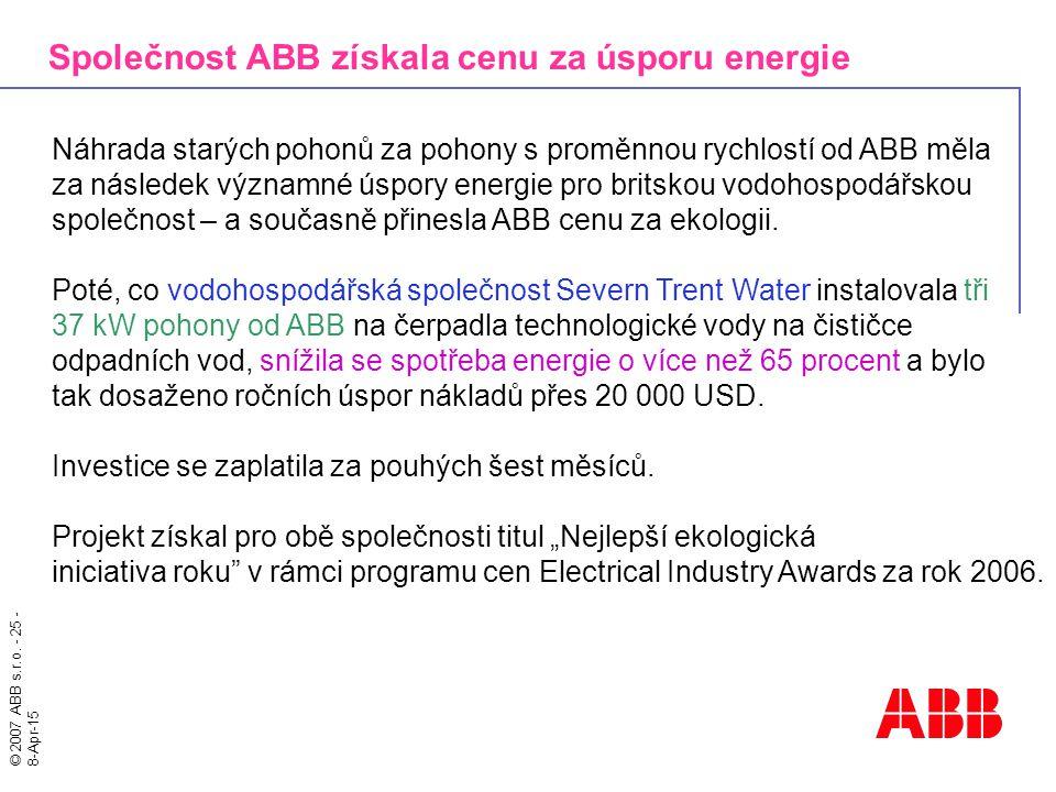 © 2007 ABB s.r.o. - 25 - 8-Apr-15 Náhrada starých pohonů za pohony s proměnnou rychlostí od ABB měla za následek významné úspory energie pro britskou