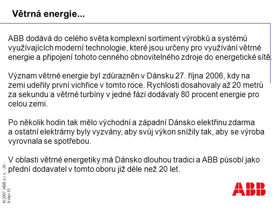 © 2007 ABB s.r.o. - 28 - 8-Apr-15 Větrná energie... ABB dodává do celého světa komplexní sortiment výrobků a systémů využívajících moderní technologie