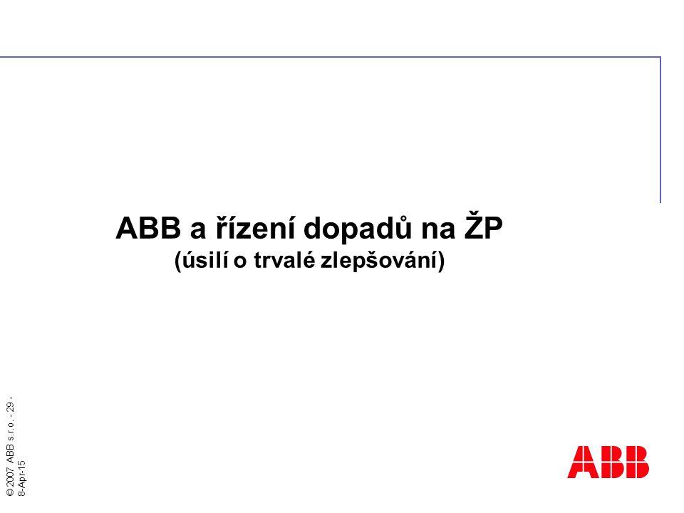 © 2007 ABB s.r.o. - 29 - 8-Apr-15 ABB a řízení dopadů na ŽP (úsilí o trvalé zlepšování)