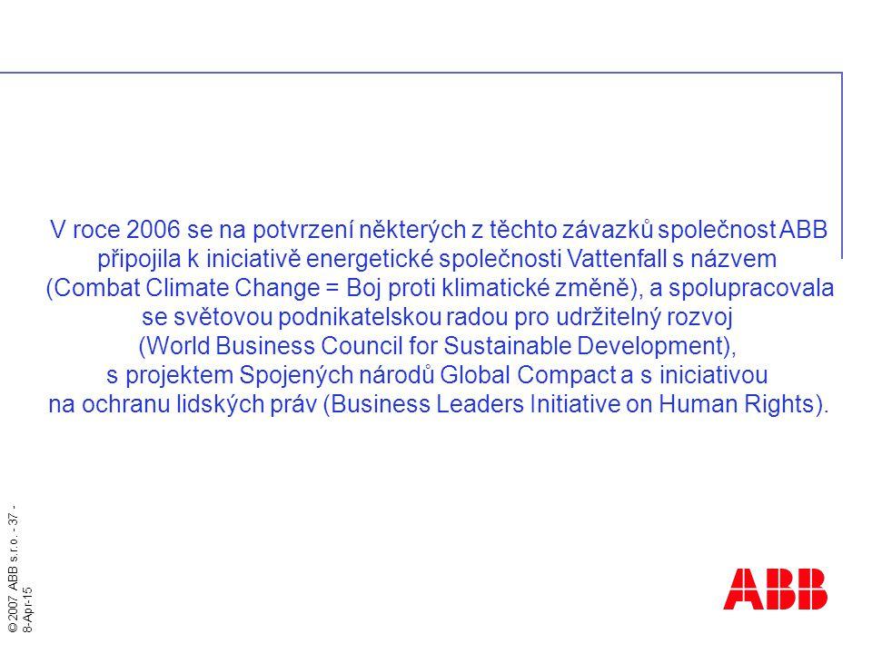 © 2007 ABB s.r.o. - 37 - 8-Apr-15 V roce 2006 se na potvrzení některých z těchto závazků společnost ABB připojila k iniciativě energetické společnosti