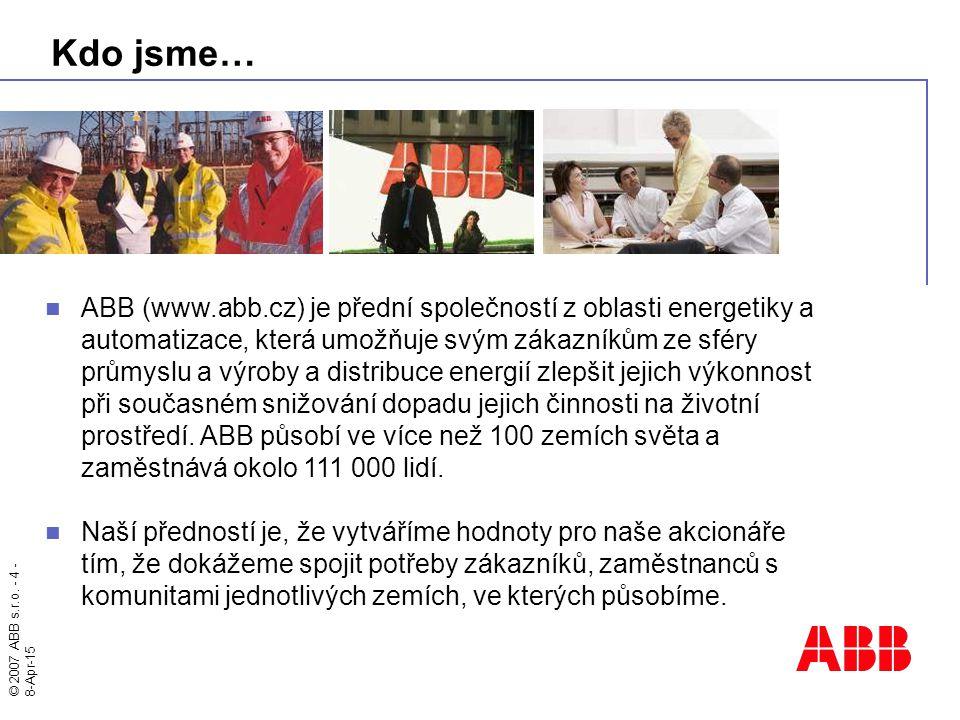 © 2007 ABB s.r.o. - 4 - 8-Apr-15 Kdo jsme… ABB (www.abb.cz) je přední společností z oblasti energetiky a automatizace, která umožňuje svým zákazníkům