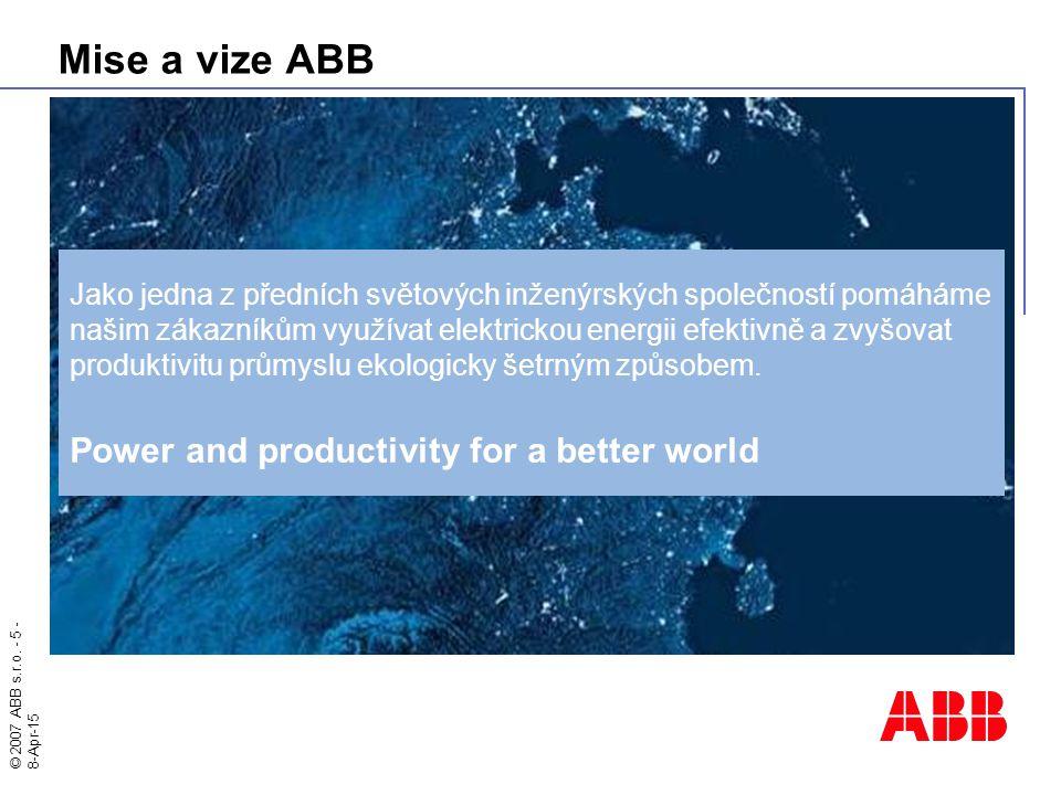 © 2007 ABB s.r.o. - 5 - 8-Apr-15 Mise a vize ABB Jako jedna z předních světových inženýrských společností pomáháme našim zákazníkům využívat elektrick