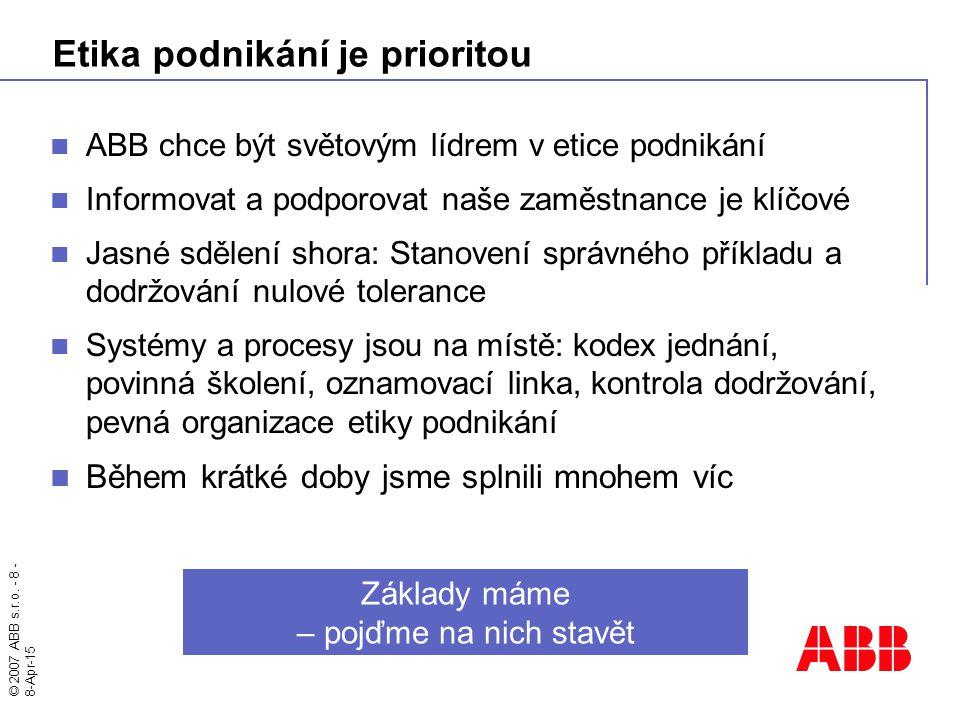 © 2007 ABB s.r.o.- 9 - 8-Apr-15 ABB v České republice ABB s.r.o.