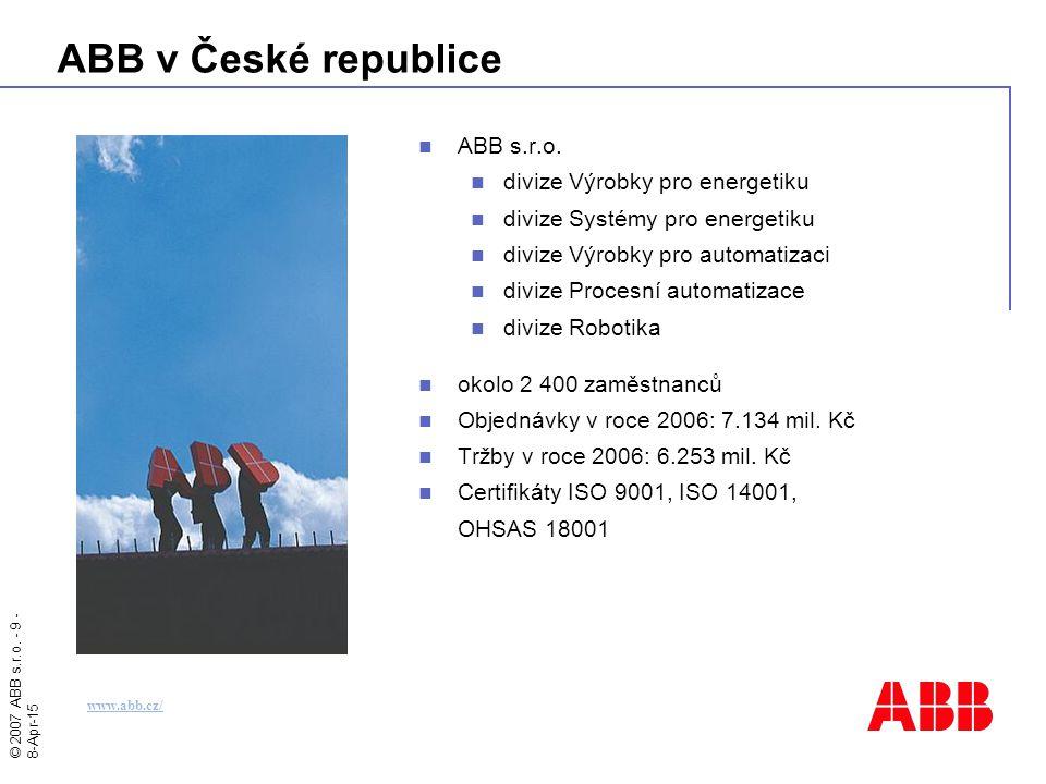 © 2007 ABB s.r.o. - 9 - 8-Apr-15 ABB v České republice ABB s.r.o. divize Výrobky pro energetiku divize Systémy pro energetiku divize Výrobky pro autom