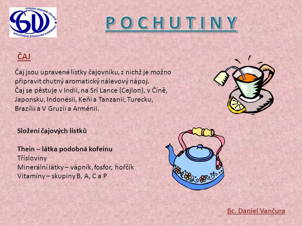 ČAJ Čaj jsou upravené lístky čajovníku, z nichž je možno připravit chutný aromatický nálevový nápoj. Čaj se pěstuje v Indii, na Srí Lance (Cejlon), v