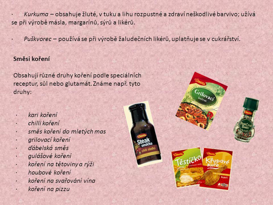 · Kurkuma – obsahuje žluté, v tuku a lihu rozpustné a zdraví neškodlivé barvivo; užívá se při výrobě másla, margarínů, sýrů a likérů. · Puškvorec – po
