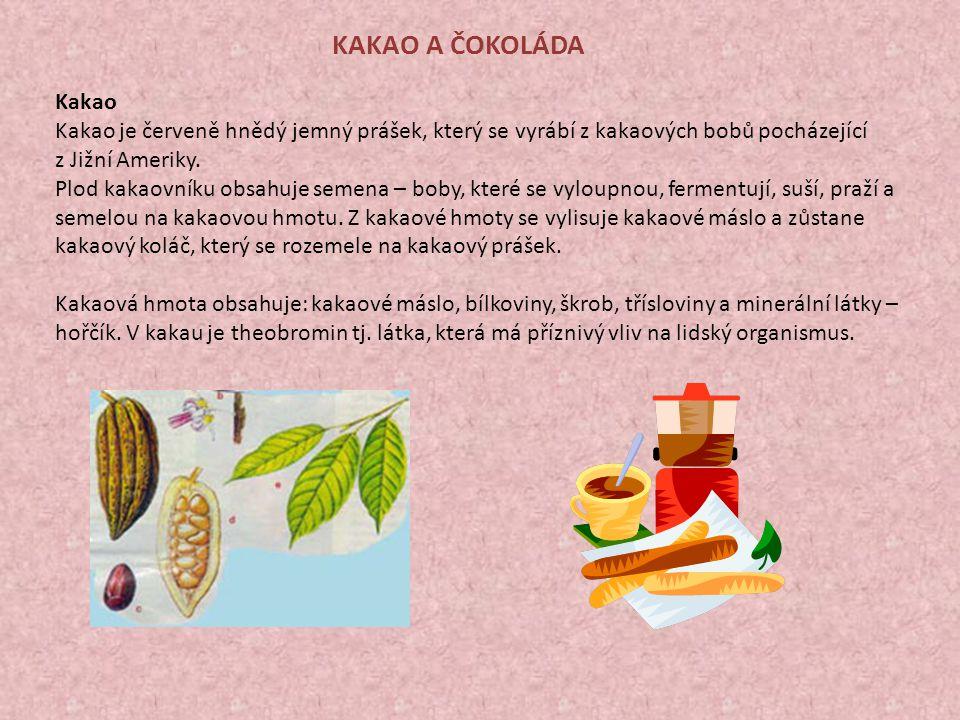 KAKAO A ČOKOLÁDA Kakao Kakao je červeně hnědý jemný prášek, který se vyrábí z kakaových bobů pocházející z Jižní Ameriky. Plod kakaovníku obsahuje sem