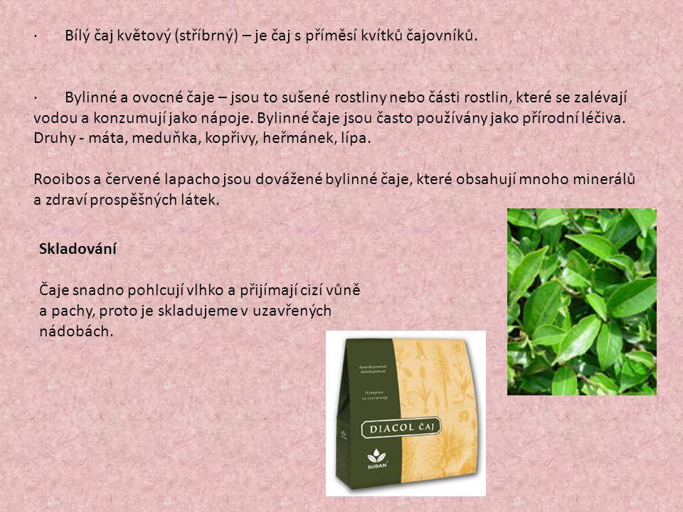 · Bílý čaj květový (stříbrný) – je čaj s příměsí kvítků čajovníků. · Bylinné a ovocné čaje – jsou to sušené rostliny nebo části rostlin, které se zalé