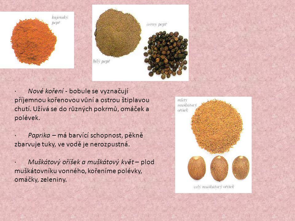· Nové koření - bobule se vyznačují příjemnou kořenovou vůní a ostrou štiplavou chutí. Užívá se do různých pokrmů, omáček a polévek. · Paprika – má ba