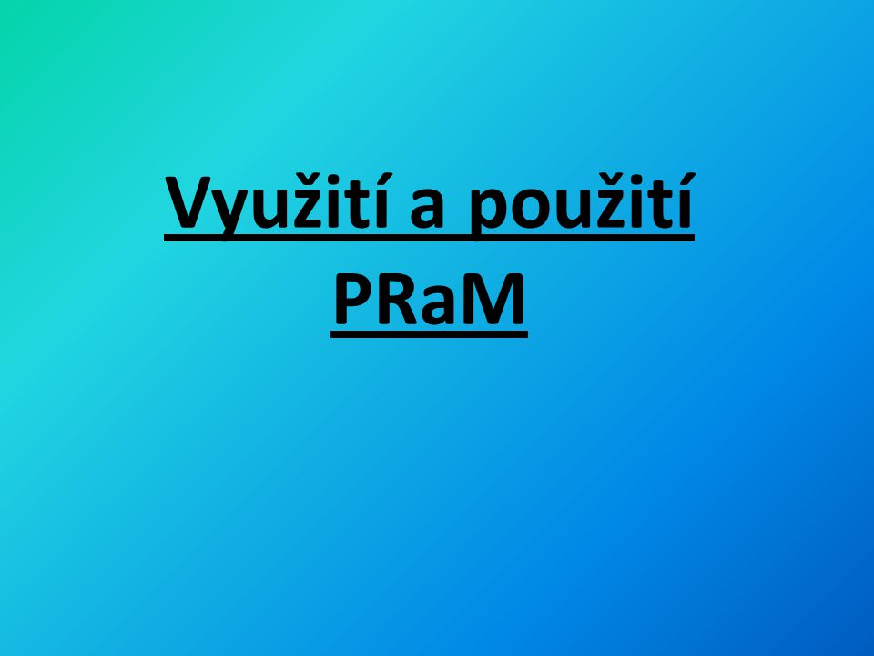 Využití a použití PRaM