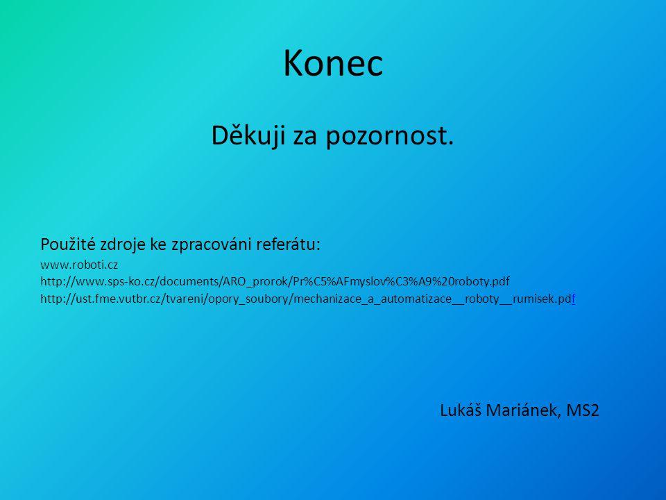 Konec Děkuji za pozornost. Použité zdroje ke zpracováni referátu: www.roboti.cz http://www.sps-ko.cz/documents/ARO_prorok/Pr%C5%AFmyslov%C3%A9%20robot