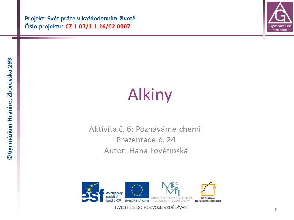 Alkiny Projekt: Svět práce v každodenním životě Číslo projektu: CZ.1.07/1.1.26/02.0007 1 Aktivita č. 6: Poznáváme chemii Prezentace č. 24 Autor: Hana