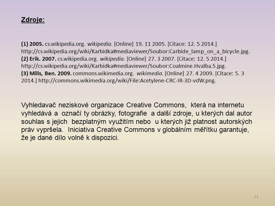 11 Zdroje: (1) 2005. cs.wikipedia.org. wikipedia. [Online] 19. 11 2005. [Citace: 12. 5 2014.] http://cs.wikipedia.org/wiki/Karbidka#mediaviewer/Soubor