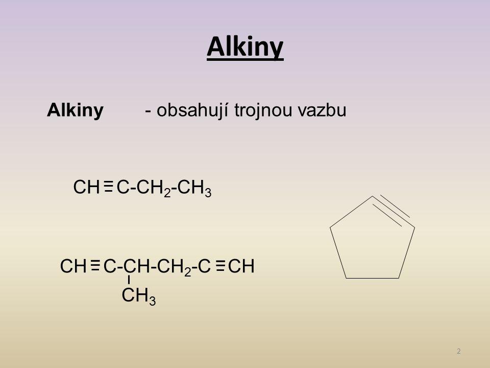 Alkiny 2 Alkiny- obsahují trojnou vazbu CH C-CH 2 -CH 3 = = CH C-CH-CH 2 -C CH = CH 3