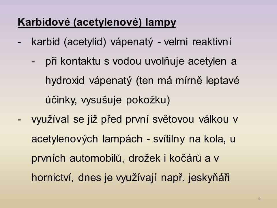 6 Karbidové (acetylenové) lampy -karbid (acetylid) vápenatý - velmi reaktivní -při kontaktu s vodou uvolňuje acetylen a hydroxid vápenatý (ten má mírn