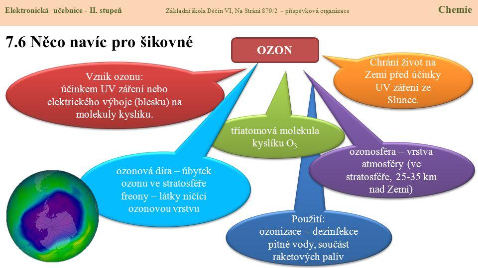 Použití: ozonizace – dezinfekce pitné vody, součást raketových paliv Použití: ozonizace – dezinfekce pitné vody, součást raketových paliv 7.6 Něco nav