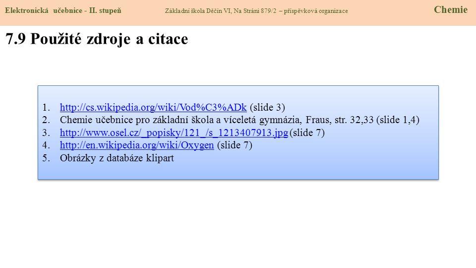 7.9 Použité zdroje a citace 1.http://cs.wikipedia.org/wiki/Vod%C3%ADk (slide 3)http://cs.wikipedia.org/wiki/Vod%C3%ADk 2.Chemie učebnice pro základní