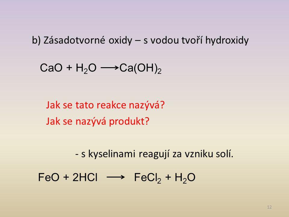 b) Zásadotvorné oxidy – s vodou tvoří hydroxidy Jak se tato reakce nazývá.