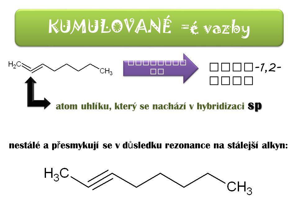 KUMULOVANÉ =é vazby POJMENUJ TE okta -1,2- dien sp atom uhlíku, který se nachází v hybridizaci sp nestálé a p ř esmykují se v d ů sledku rezonance na