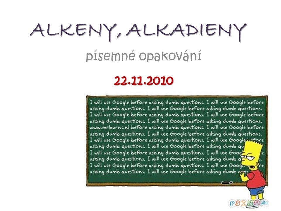 ALKENY, ALKADIENY písemné opakování22.11.2010