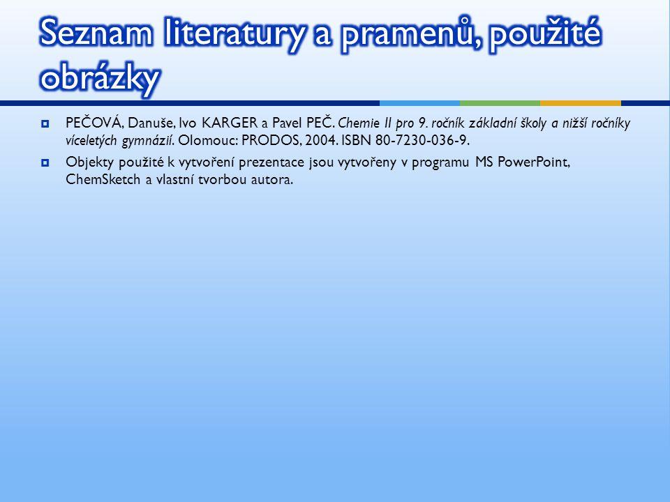  PEČOVÁ, Danuše, Ivo KARGER a Pavel PEČ. Chemie II pro 9. ročník základní školy a nižší ročníky víceletých gymnázií. Olomouc: PRODOS, 2004. ISBN 80-7