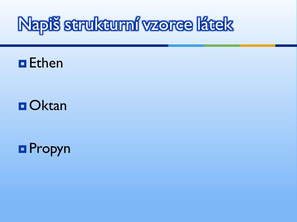 Ethen  Oktan  Propyn